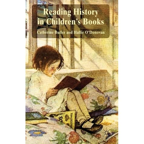 Reading History in Children's Books by Catherine Butler ...