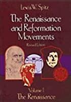The Renaissance and Reformation Movements, Volume One: The Renaissance