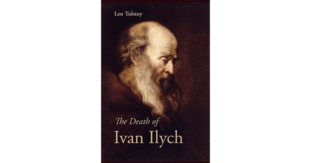 a review of leo tolstoys novel death of ivan ilyich This wonderful modern edition of tolstoy's the death of ivan ilyich appears side by side with the autobiographical confession in a new translation by peter carson.