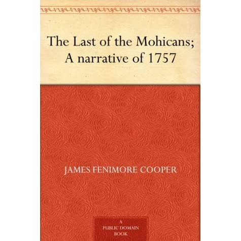 james fennimore coopers the last of the mohicans essay There's little that hollywood could do to james fenimore cooper's the last of  the mohicans that wouldn't be an improvement.