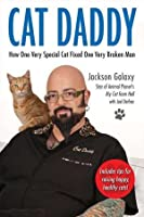 Cat Daddy: How One Very Special Cat Fixed One Very Broken Man
