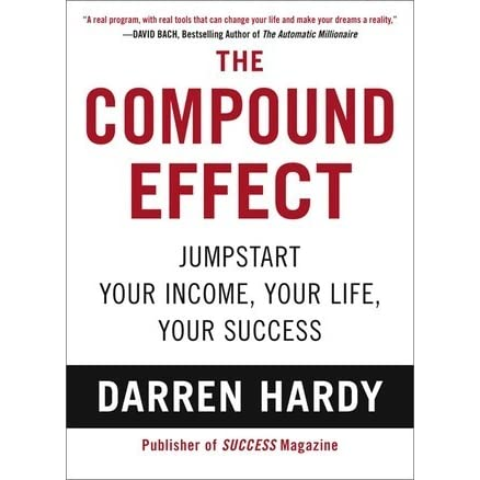 The Compound Effect: Jumpstart Your Income, Your Life, Your ...