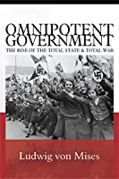 Omnipotent Government: The Rise of the Total State & Total War