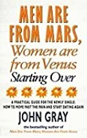 Men are from Mars,Women are from Venus Starting Over: A Practical Guide for Finding Love Again After a Painful Breakup, Divorce, or the Loss of a Loved One