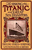 The Sinking of the Titanic and Great Sea Disasters (Illustrated)