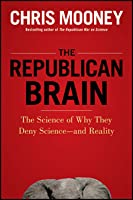 The Republican Brain: The Science of Why They Deny Science—and Reality