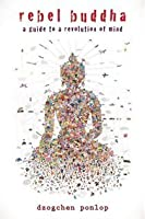 Rebel Buddha: A Guide to a Revolution of Mind