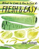 What to Cook and How to Cook it: Fresh and Easy