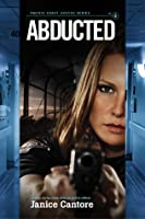 Abducted (Pacific Coast Justice, #2)