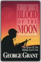 The Blood of the Moon: the Roots of the Middle East Crisis