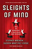 Sleights of Mind: What the Neuroscience of Magic Reveals about Our Brains