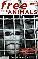 Free the Animals 20th Anniversary Edition: The Amazing True Story of the Animal Liberation Front