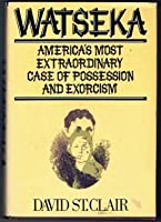Watseka: America's Most Extraordinary Case of Possession and Exorcism