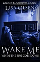 Wake Me When the Sun Goes Down (Forged Bloodlines #1)