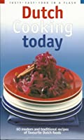 Dutch Cooking Today : 60 modern and tradtional dishes of favourite Dutch foods