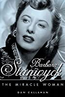 Barbara Stanwyck: The Miracle Woman (Hollywood Legends)