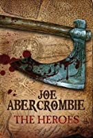 The Heroes by Joe Abercrombie — Reviews, Discussion, Bookclubs, Lists
