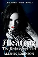 Alcatraz The Righteous Pearl (Love, God and Tattoos, #2)