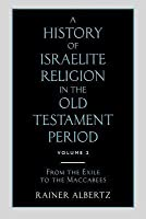 A History Of The Israelite Religion In The Old Testament Period