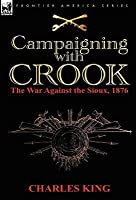 Campaigning with Crook: The War Against the Sioux, 1876