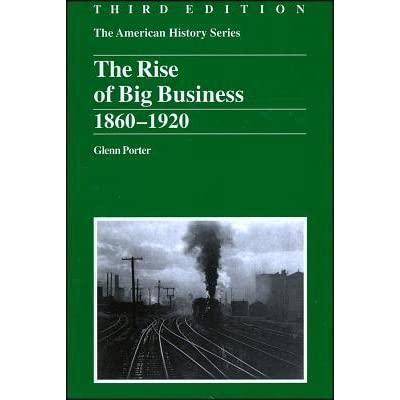 the rise of big business essay Friedman, walter a and tedlow, richard s statistical portraits of american business elites: a review essay  the rise of big business, 1860-1910.
