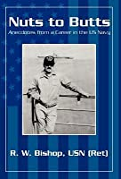 Nuts to Butts: Anecdotes from a Career in the US Navy
