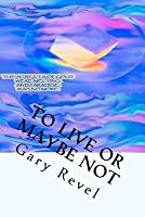 To Live or Maybe Not: A Gary Revel Memoir