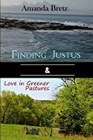 Finding Justus and Love in Greener Pastures: Two Complete Novels