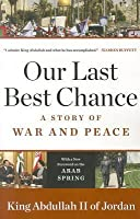 Our Last Best Chance: A Story of War and Peace