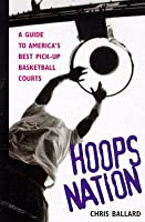 Hoops Nation: A Guide to America's Best Pick-Up Basketball