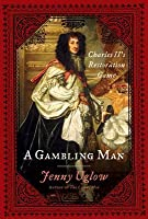 A Gambling Man: Charles II's Restoration Game