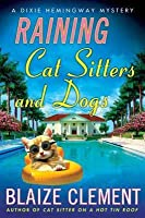 Raining Cat Sitters and Dogs (Dixie Hemingway Mysteries, #5)