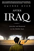 After Iraq: Anarchy and Renewal in the Middle East