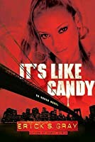 It's Like Candy: An Urban Novel