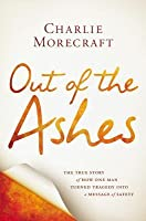 Out of the Ashes: The True Story of How One Man Turned Tragedy into a Message of Safety