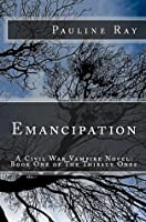 Emancipation: A Civil War Vampire Novel: Book One of The Thirsty Ones