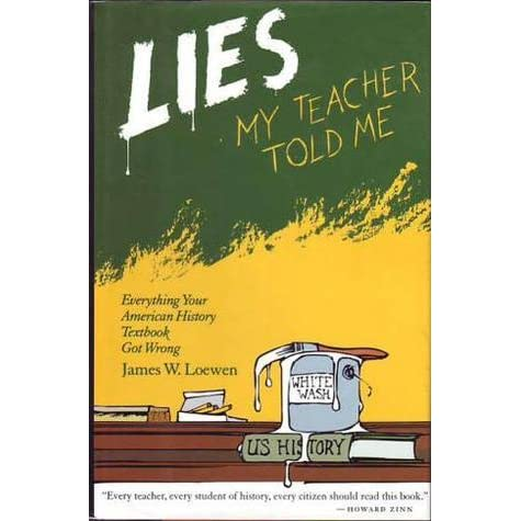lies my teachers told me Amazoncom: lies my teacher told me: loewen unveils the real america in this iconoclastic classic beloved by high school teachers, history buffs.
