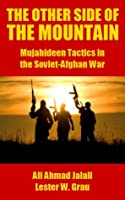 The Other Side of the Mountain: Mujahideen Tactics in the Soviet Afghan War