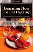 Learning How To Eat (Again)