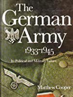 The German Army 1933-1945: Its Political and Military Failure
