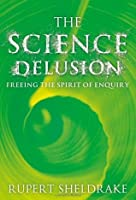 The Science Delusion: Freeing the Spirit of Enquiry