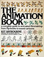 The Animation Book: A Complete Guide to Animated Filmmaking From Flip-books to Sound Cartoons