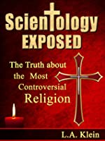Scientology Exposed: The Truth About the World's Most Controversial Religion