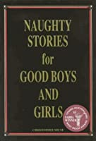 Naughty Stories For Good Boys and Girls (Naughty Stories, #1)