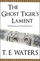 The Ghost Tiger's Lament (Spring and Autumn, #1)