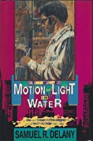 The Motion of Light in Water: Sex and Science Fiction Writing in the East Village, 1957-1965