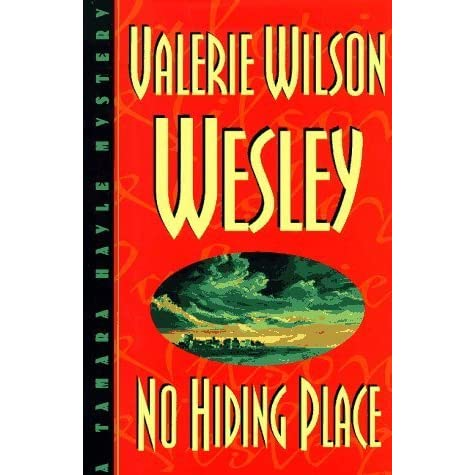 a review of valerie wilson wesleys novel no hiding place A tamara hayle case every reader should solve the mystery of finding a great book by picking up one written by valerie wilson wesley although wesley writes about the essex county area in new jersey, she was born in connecticut on november 22, 1947 as a child wesley loved to write when she played with her dolls, she made up stories for them.