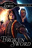 The Broken Sword (Halcyon #2: A Steampunk Fantasy)