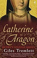 Catherine of Aragon: Henry's Spanish Queen A Biography