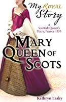 Mary Queen of Scots: A Scottish Queen's Diary, France, 1553